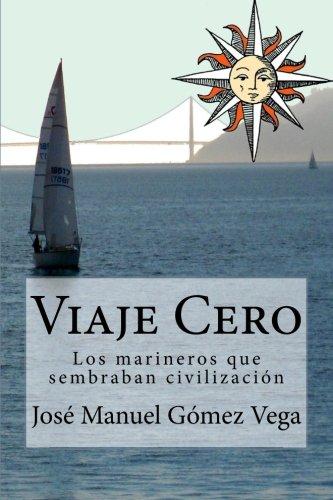 Viaje Cero: Los marineros que sembraban civilización: Volume 2 (Marineros de piedra)
