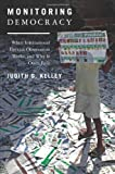 """Judith Kelley, """"Monitoring Democracy: When International Election Observation Works, and Why It Often Fails"""" (Princeton UP, 2012)"""