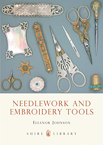 Needlework and Embroidery Tools (Shire colour book)