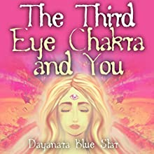 The Third Eye Chakra and You (       UNABRIDGED) by Dayanara Blue Star Narrated by Hillary Hawkins