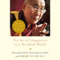 The Art of Happiness in a Troubled World (       UNABRIDGED) by Howard Cutler, His Holiness The Dalai Lama Narrated by Marc Cashman