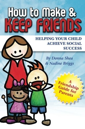 How to Make & Keep Friends: Helping Your Child Achieve Social Success (Volume 2) by Donna Shea (2014-06-03) (How To Make A Fire compare prices)