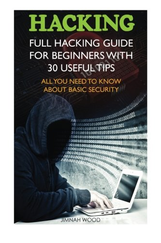 Hacking: Full Hacking Guide for Beginners With 30 Useful Tips. All You Need To Know About Basic Security: (How to Hack, Computer Hacking, Hacking for ... Cyber Security, hacking exposed, Hacker) [Wood, Jimnah] (Tapa Blanda)