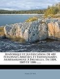 img - for Historique Et Justification De 480 Personnes Arr t es Et Emprisonn es Arbitrairement   Bruxelles, En 1804, 1805 Et 1806 ...... (French Edition) book / textbook / text book