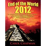 End of the World 2012 EBook: The Latest Up-To-Date Information on the Mayan Calendar, the Alignment with the Galactic Center, and the December 21 2012 Mayan Prophecies - Will the World End in 2012?
