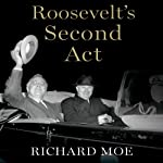 Roosevelt's Second Act: The Election of 1940 and the Politics of War | Richard Moe