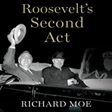 Roosevelt's Second Act: The Election of 1940 and the Politics of War (       UNABRIDGED) by Richard Moe Narrated by Allan Robertson