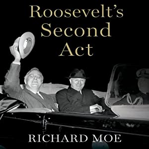 Roosevelt's Second Act: The Election of 1940 and the Politics of War | [Richard Moe]