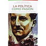 La política como pasión: El lehendakari José Antonio Aguirre (1904-1960) (Ciencia Política - Semilla Y Surco -...