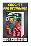 img - for Crochet For Beginners Book Collection: Learn To Crochet Scarves, Blankets, Mittens And Other Crochet Projects In Tunisian, Afghan And Basic Crochet ... beginner's guide, step-by-step projects) book / textbook / text book