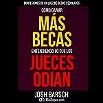 Confesiones de un Juez de Becas Escolares: Cómo Ganar Más Becas Entendiendo lo que los Jueces Odian | Josh Barsch