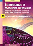 Electronique et modlisme ferroviaire, volume 2 : Les Circuits fondamentaux