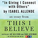 In Giving I Connect with Others: A 'This I Believe' Essay | Isabel Allende