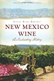 New Mexico Wine:: An Enchanting History (American Palate)