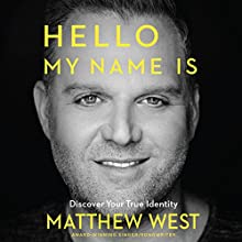 Hello, My Name Is: Discover Your True Identity | Livre audio Auteur(s) : Matthew West Narrateur(s) : Matthew West
