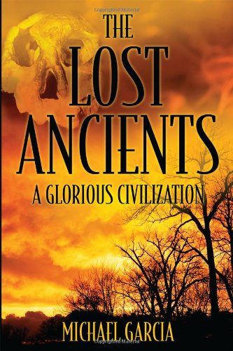 Book: The Lost Ancients - A Glorious Civilization by Michael Garcia