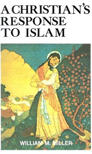 A Christian's Response to Islam, William Miller