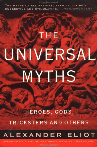 The Universal Myths: Heroes, Gods, Tricksters, and Others...