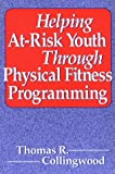 img - for Helping At-Risk Youth Through Physical Fitness Programming book / textbook / text book