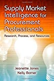 img - for Supply Market Intelligence for Procurement Professionals: Research, Process, and Resources by Jeanette Jones, Kelly Barner (2014) Hardcover book / textbook / text book