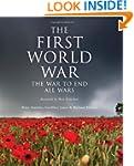 The First World War: The War to End A...
