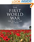 The First World War: The War to End A...