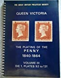 img - for The Great Britain Philatelic Society. Queen Victoria. The Plating of the Penny 1840-1864. Volume III. Die 1, Plates 92 to 131 (Volume 3 of 5) book / textbook / text book
