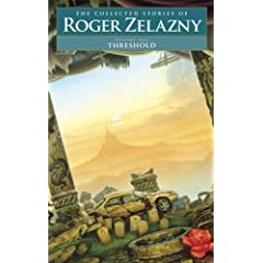 Threshold - Volume 1: The Collected Stories of Roger Zelazny by Roger Zelazny,&#32;David G. Grubbs,&#32;Christopher S. Kovacs and Ann Crimmins