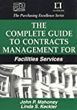 The Complete Guide to Contract Management for Facilities Services (The Purchasing Excellence Series)