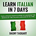 Italian: Learn Italian in 7 Days!: The Ultimate Crash Course to Learning the Basics of the Italian Language in No Time (       UNABRIDGED) by Dagny Taggart Narrated by Roberto Pompili
