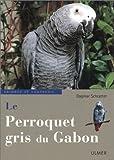 echange, troc Dagmar Schratter - Le Perroquet gris du Gabon