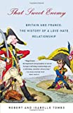 img - for That Sweet Enemy: Britain and France: The History of a Love-Hate Relationship book / textbook / text book