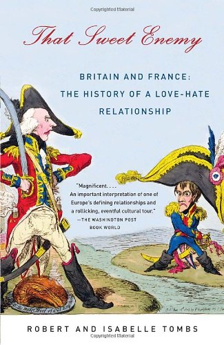 That Sweet Enemy: Britain and France: The History of a Love-Hate...