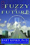 The Fuzzy Future: From Society and Science to Heaven in a Chip (0609604465) by Kosko, Bart