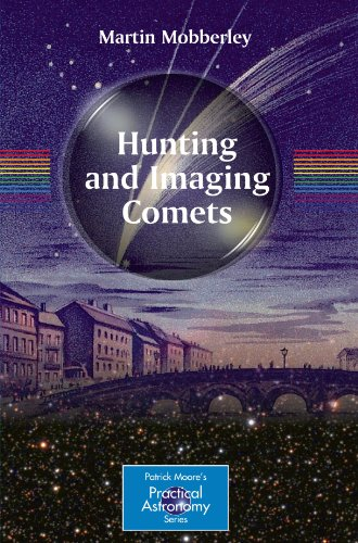 Hunting And Imaging Comets (The Patrick Moore Practical Astronomy Series)