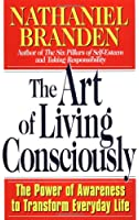 The Art Of Living Consciously: The Power Of Awareness