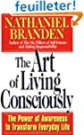 The Art Of Living Consciously: The Po...