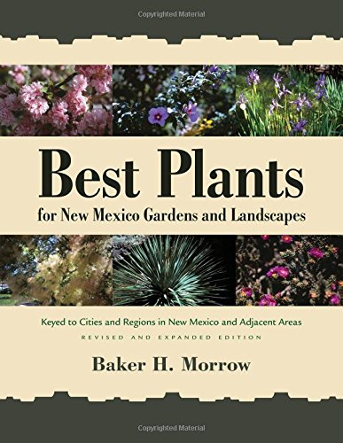 Best Plants for New Mexico Gardens and Landscapes: Keyed to Cities and Regions in New Mexico and Adjacent Areas, Revised