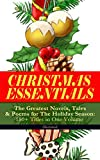 img - for CHRISTMAS ESSENTIALS - The Greatest Novels, Tales & Poems for The Holiday Season: 180+ Titles in One Volume (Illustrated): Life and Adventures of Santa ... Bells, The Wonderful Life of Christ... book / textbook / text book