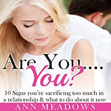 Are You... You? 10 Signs You're Sacrificing Too Much in a Relationship & What to Do About it Now: Dating Advice for Women (       UNABRIDGED) by Ann Meadows Narrated by Lucy Vest