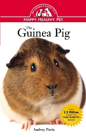 Guinea Pig : An Owners Guide to a Happy Healthy Pet, AUDREY PAVIA