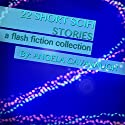 22 Short Scifi Stories: A Flash Fiction Collection (       UNABRIDGED) by Angela Cavanaugh Narrated by James K. White