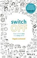 Switch Off: How to find calm in a noisy world Front Cover