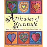 Attitudes of Gratitude: How to Give and Receive Joy Everyday of Your Life ~ M. J. Ryan