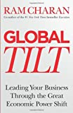 Ram Charan Global Tilt: Leading Your Business Through the Great Economic Power Shift