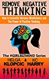 Remove Negative Thinking: How to Instantly Harness Mindfulness and The Power of Positive Thinking (The #GirlBizMind Series Book 1) (English Edition)