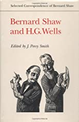 Bernard Shaw and H.G. Wells (Selected Correspondence of Bernard Shaw)