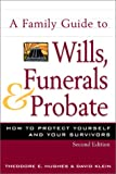 A Family Guide to Wills, Funerals, and Probate: How to Protect Yourself and Your Survivors