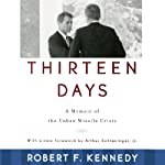 Thirteen Days: A Memoir of the Cuban Missile Crisis | Robert F. Kennedy