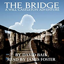 The Bridge: A Will Castleton Adventure (       UNABRIDGED) by David Bain Narrated by James Foster